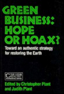 Green Business: Hope or Hoax? - Judith Plant, Christopher Plant
