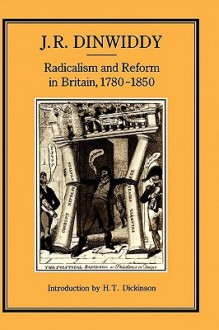 Radicalism & Reform In Britain, 1780-1850 - John R. Dinwiddy