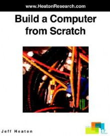 Build a Computer from Scratch - Jeff Heaton