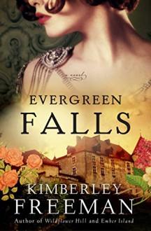 Evergreen Falls: A Novel - Kimberley Freeman