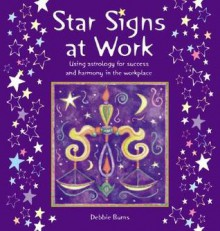 Star Signs at Work: Using Astrology for Success and Harmony in the Workplace - Debbie Burns