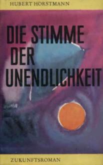 Die Stimme Der Unendlichkeit: Zukunftsroman - Hubert Horstmann