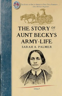 The Story of Aunt Becky's Army-life - Sarah A. Palmer