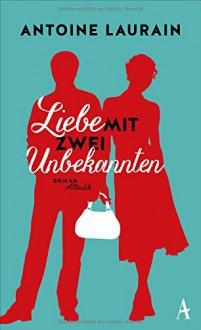 Liebe mit zwei Unbekannten - Antoine Laurain,Claudia Kalscheuer