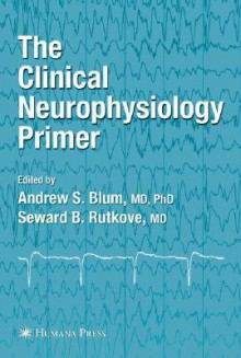 The Clinical Neurophysiology Primer - Andrew S. Blum
