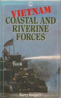 Vietnam Coastal and Riverine Forces Handbook - Barry Gregory