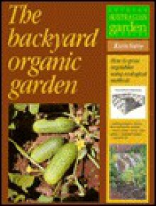 The Backyard Organic Garden: How to Grow Vegetables Using Ecological Methods - Keith V. Smith, John Patrick