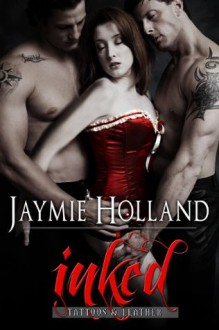 Inked (Tattoos and Leather) - Jaymie Holland
