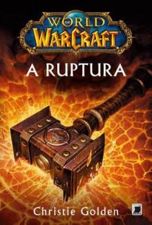A Ruptura (World of Warcraft, #8) - Christie Golden, Bruno Galiza, Lia Raposo, Rodrigo Santos
