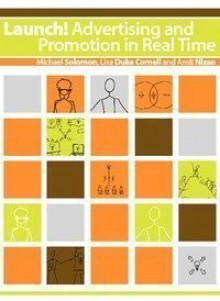 Launch! Advertising and Promotion in Real Time - Michael R. Solomon, Lisa Duke Cornell, Amit Nizan