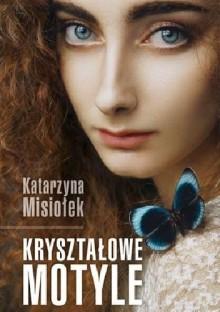 Kryształowe motyle - Katarzyna Misiołek