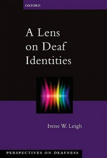 A Lens on Deaf Identities - Irene Leigh