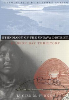 Ethnology of the Ungava District, Hudson Bay Territory - Lucien M. Turner