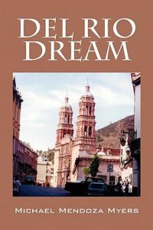 del Rio Dream - Michael Mendoza Myers
