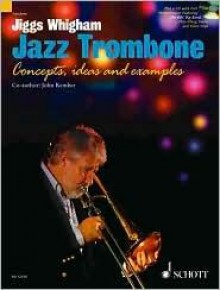 Jiggs Whingham/Kember Jazz Trombone: Concepts Ideas And Examples Book And Cd - John Kember