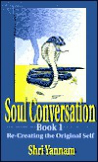 Soul Conversation: Re-Creating the Original Self - Shri Yannam