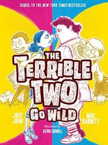 The Terrible Two Go Wild - Mac Barnett, Jory John, Kevin Cornell