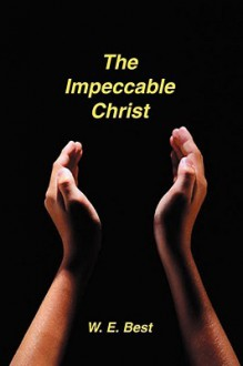 The Impeccable Christ - W.E. Best