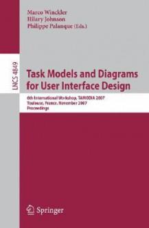 Task Models and Diagrams for User Interface Design: 6th International Workshop, TAMODIA 2007, Toulouse, France, November 7-9, 2007, Proceedings - Marco Winckler