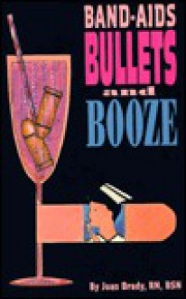 Band-Aids, Bullets and Booze - Joan Brady