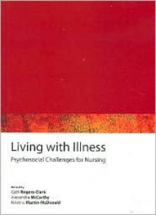 Living with Illness: Psychosocial Challenges for Nursing - Cath Rogers-Clark, Kristine Martin-McDonald, Alexandra McCarthy