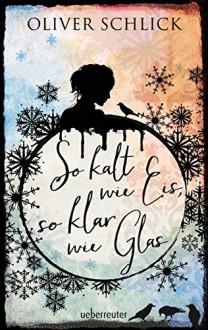 So kalt wie Eis, so klar wie Glas - Oliver Schlick