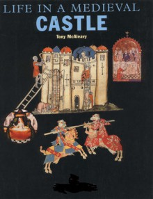 Life in a Medieval Castle - Tony McAleavy