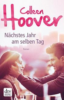 Nächstes Jahr am selben Tag: Roman - Colleen Hoover,Katarina Ganslandt