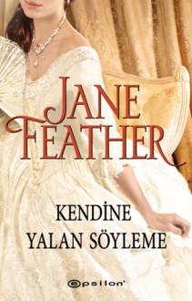 Kendine Yalan Söyleme (Blackwater Brides #1) - Jane Feather, Tuğçe Ağca