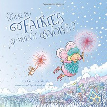 Where Do Fairies Go When It Snows - Liza Gardner Walsh,Hazel Mitchell