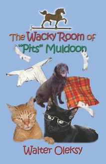 The Wacky Room of 'Pits' Muldoon - Walter G. Olesky