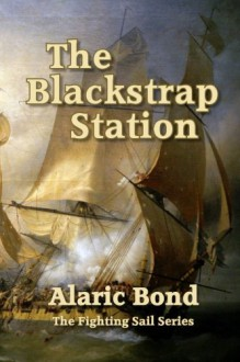 The Blackstrap Station (The Fighting Sail series) (Volume 9) - Alaric Bond