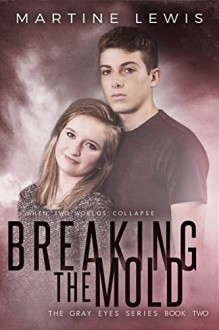 Breaking the Mold (The Gray Eyes Series Book 2) - Martine Lewis
