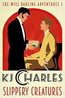 Slippery Creatures - K.J. Charles