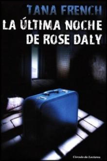 La última noche de Rose Daly - Tana French, Gemma Deza Guil
