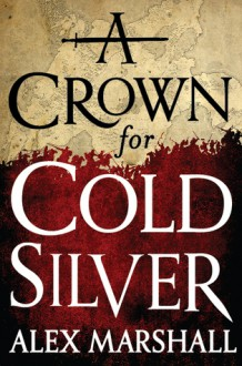 A Crown for Cold Silver - Alex Marshall