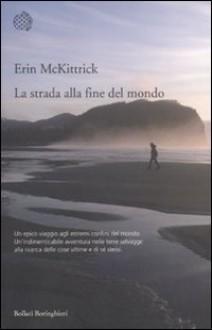 La strada alla fine del mondo - Erin Mckittrick