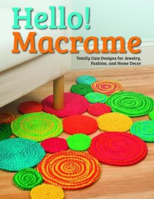 Hello! Macrame: Totally Cute Designs for Home Decor and More - Pepperell Braiding Company
