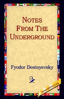 Notes from the Underground - Fyodor Dostoyevsky, Constance Garnett