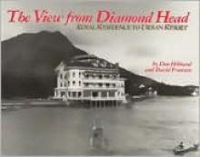 The View from Diamond Head: Royal Residence to Urban Resort - Don Hibbard