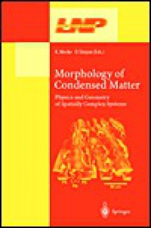 Morphology of Condensed Matter: Physics and Geometry of Spatially Complex Systems - Cornelia T. Neff, Dietrich Stoyan, Cornelia T. Neff