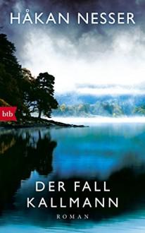 Der Fall Kallmann: Roman - Håkan Nesser,Paul Berf