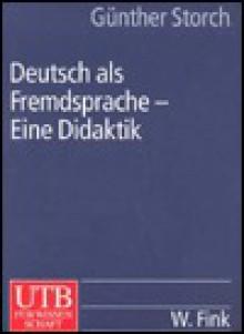 Deutsch als Fremdsprache. Eine Didaktik. - Günther Storch, Gunther Storch