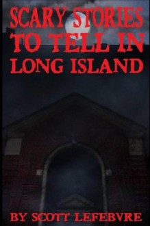 Scary Stories To Tell In Long Island - Scott Lefebvre