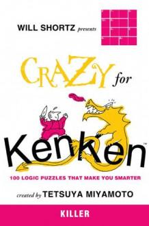 Will Shortz Presents Crazy for KenKen Killer: 100 Logic Puzzles That Make You Smarter - Will Shortz, Tetsuya Miyamoto