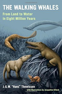 """The Walking Whales: From Land to Water in Eight Million Years - J. G. M. """"Hans"""" Thewissen"""