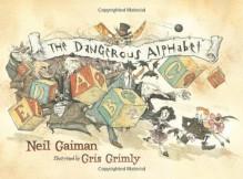 The Dangerous Alphabet - Gris Grimly, Neil Gaiman
