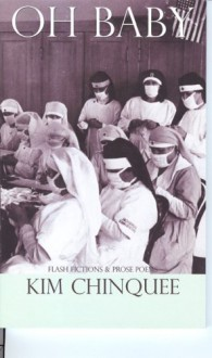 Oh Baby: Flash Fictions and Prose Poetry - Kim Chinquee