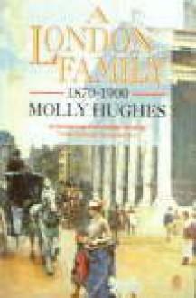 A London Family, 1870-1900: A Trilogy - Molly Hughes