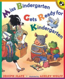 Miss Bindergarten Gets Ready for Kindergarten - Joseph Slate,Ashley Wolff